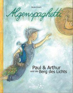 Nicola Grosch. Algenspaghetti 2 - Paul & Arthur und der Berg des Lichts